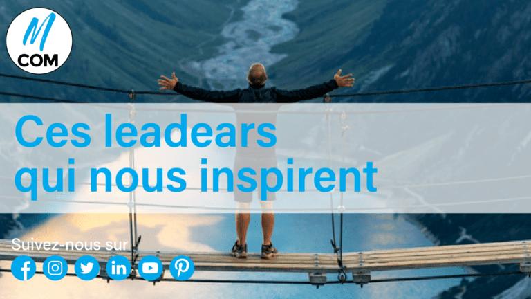 Ces leaders qui nous inspirent